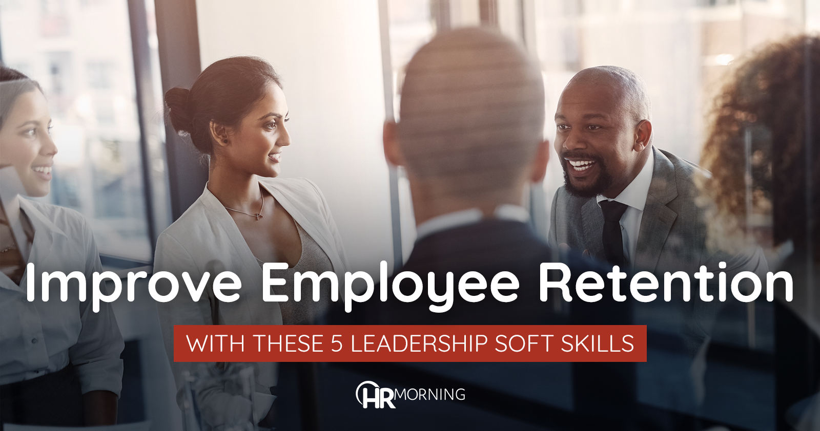 Improve Employee Retention with thee 5 leadership soft skills