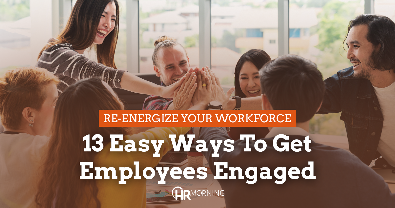 Re-energize your workforce: 13 Easy Ways to get Employees Engaged