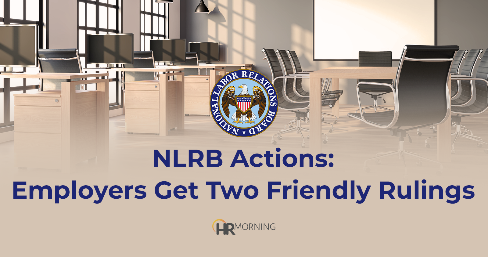 NLRB actions: Employers get two friendly rulings