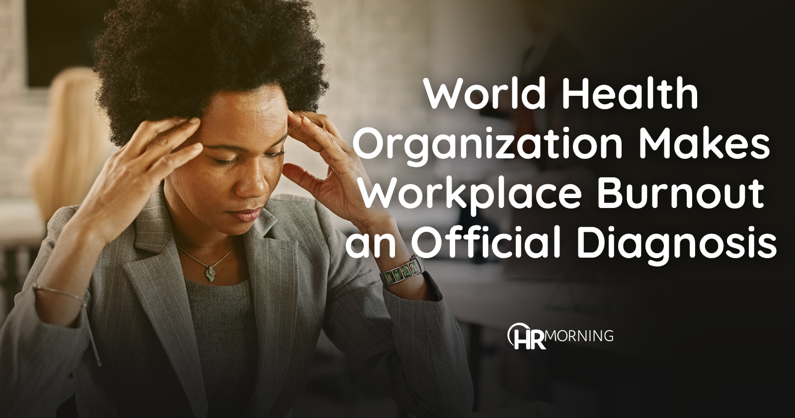 World Health Organization makes workplace burnout an official diagnosis