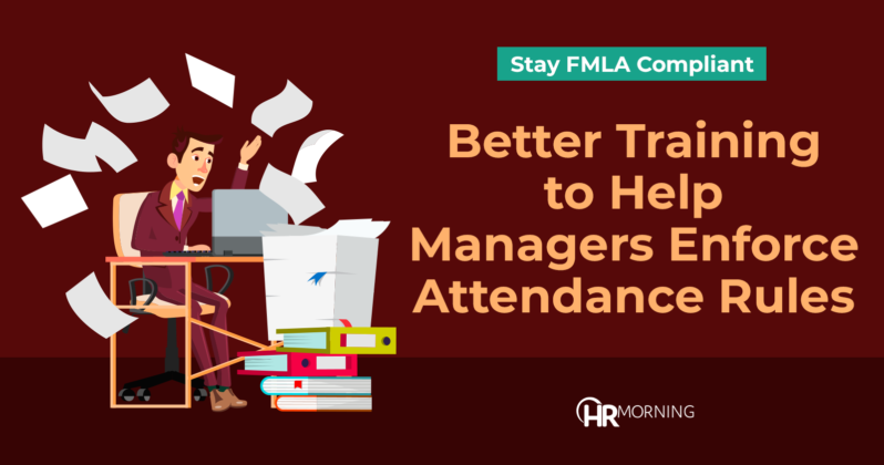 Stay FMLA compliant: Better Training to Help Managers Enforce Attendance Rules