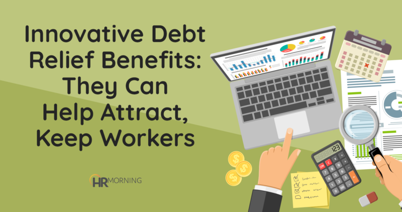 Innovative Debt Relief Benefits: They can Help Attract, Keep Workers