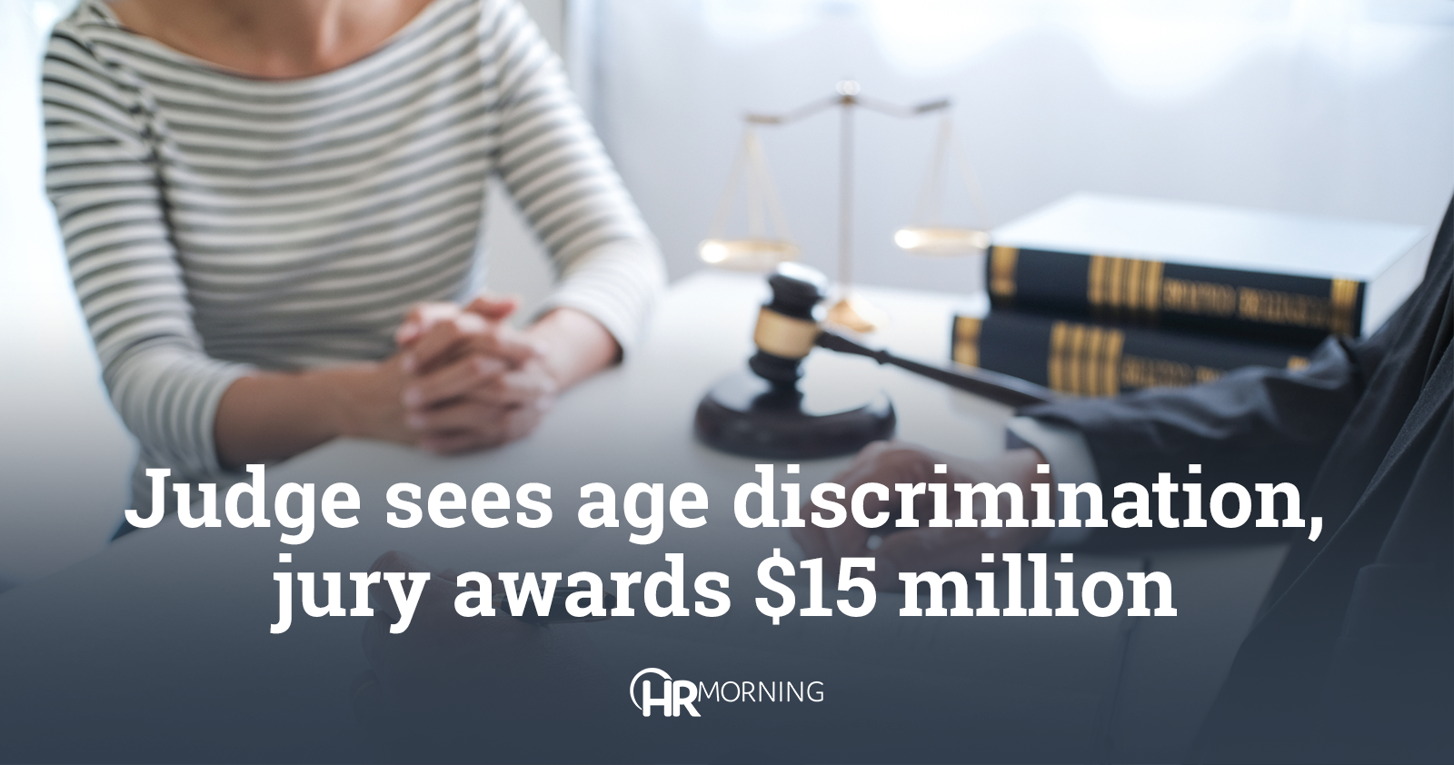 Judge sees age discrimination, jury awards $15 million