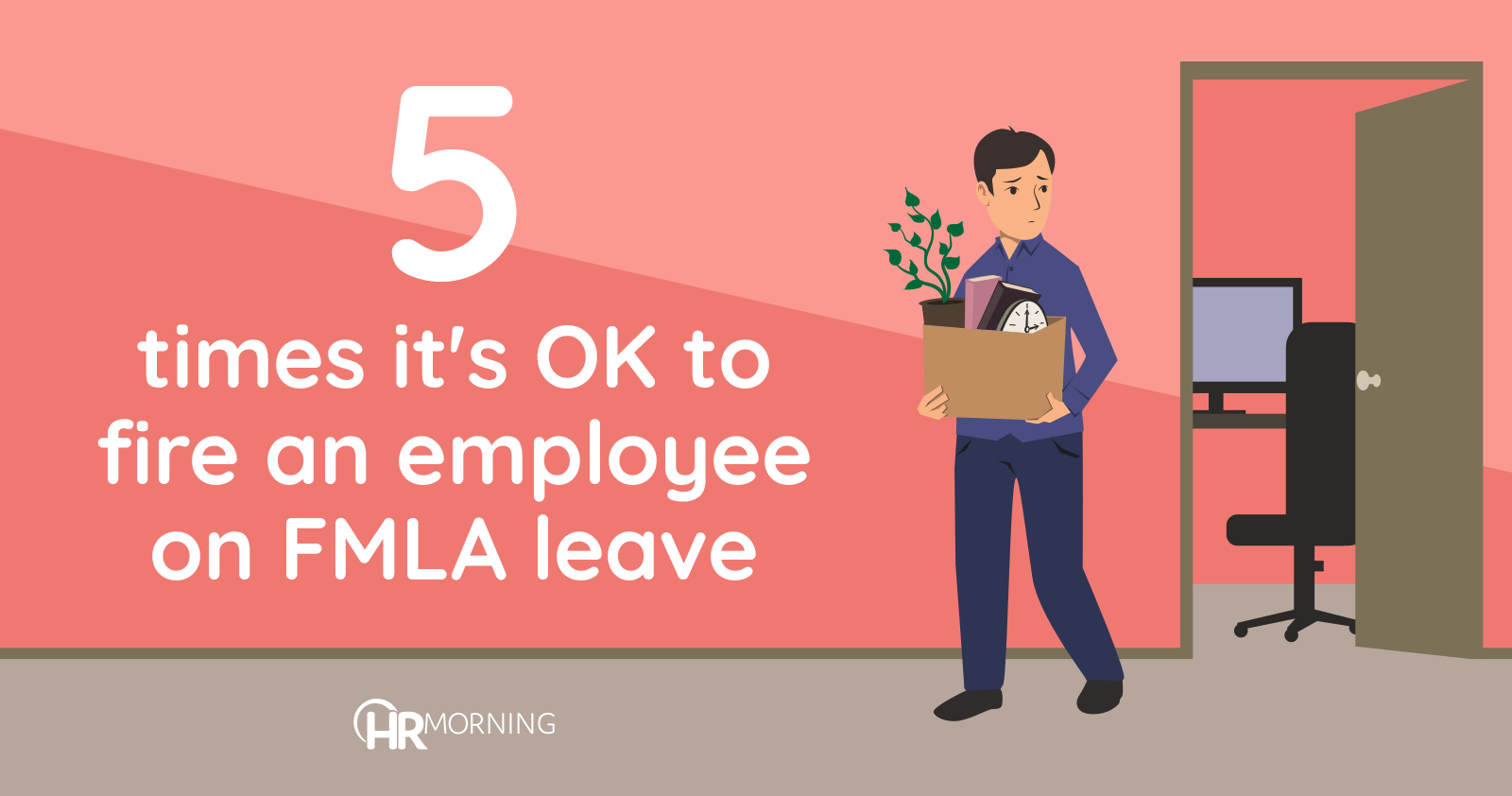 5 times it's OK to fire an employee on FMLA leave | HR Morning