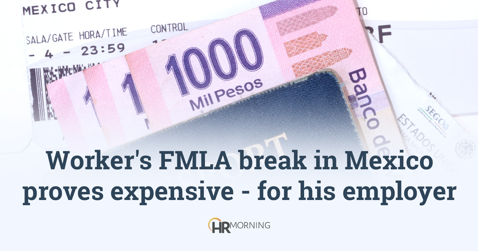 Worker's FMLA break in Mexico proves expensive - for his employer