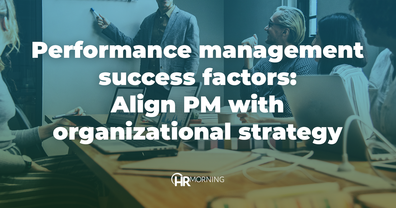 Performance management success factors: Align PM with organizational strategy