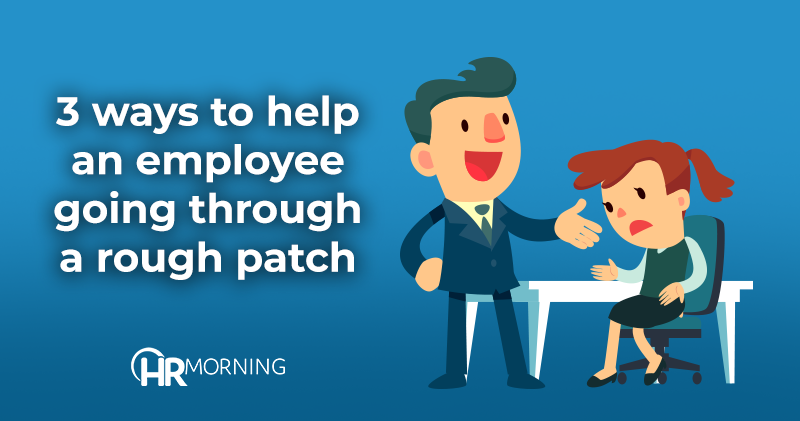 3 Ways to help an employee going through a rough patch