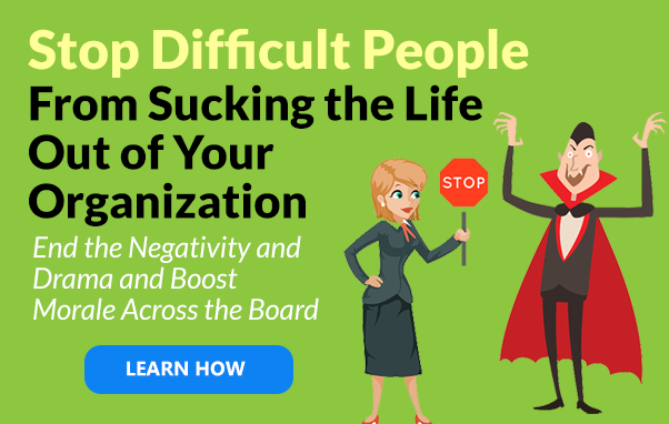 Stopping Difficult People From Sucking the Life Out of Your Organization