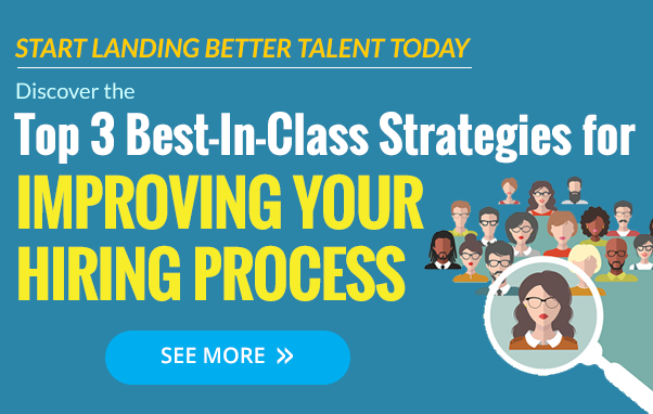 3 Best in Class Strategies for a Better Hiring Process