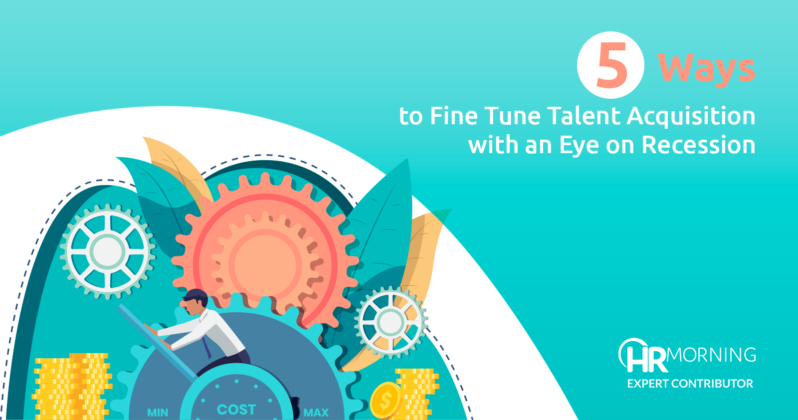 5 ways to fine tune talent acquisition with eye on recession