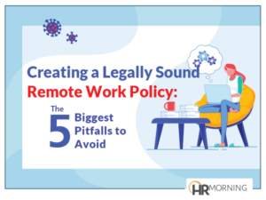 Creating a Legally Sound Remote Work Policy: The 5 Biggest Pitfalls to Avoid