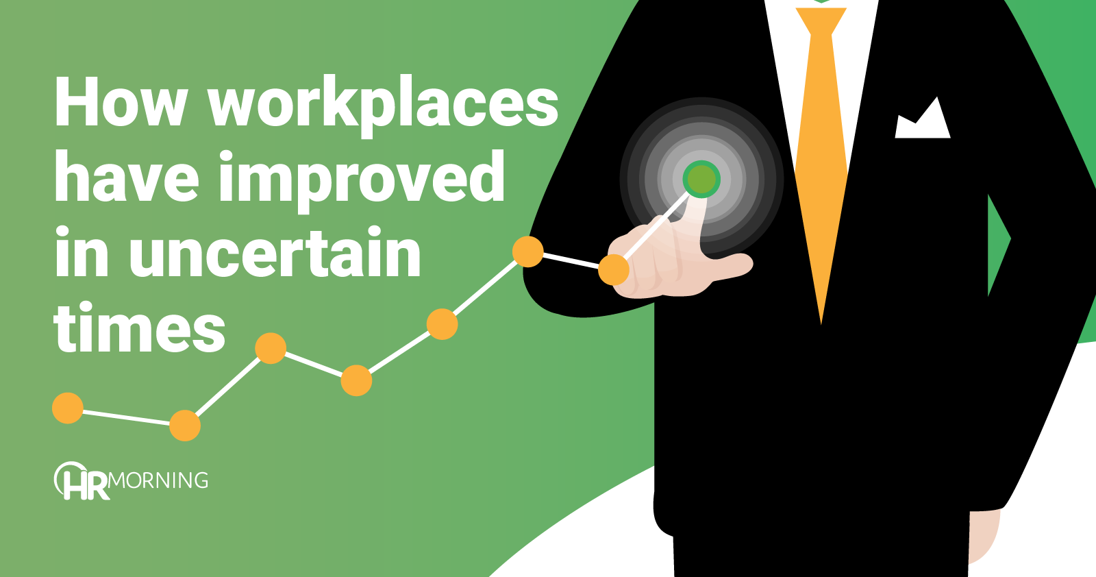 How workplaces have improved in uncertain times