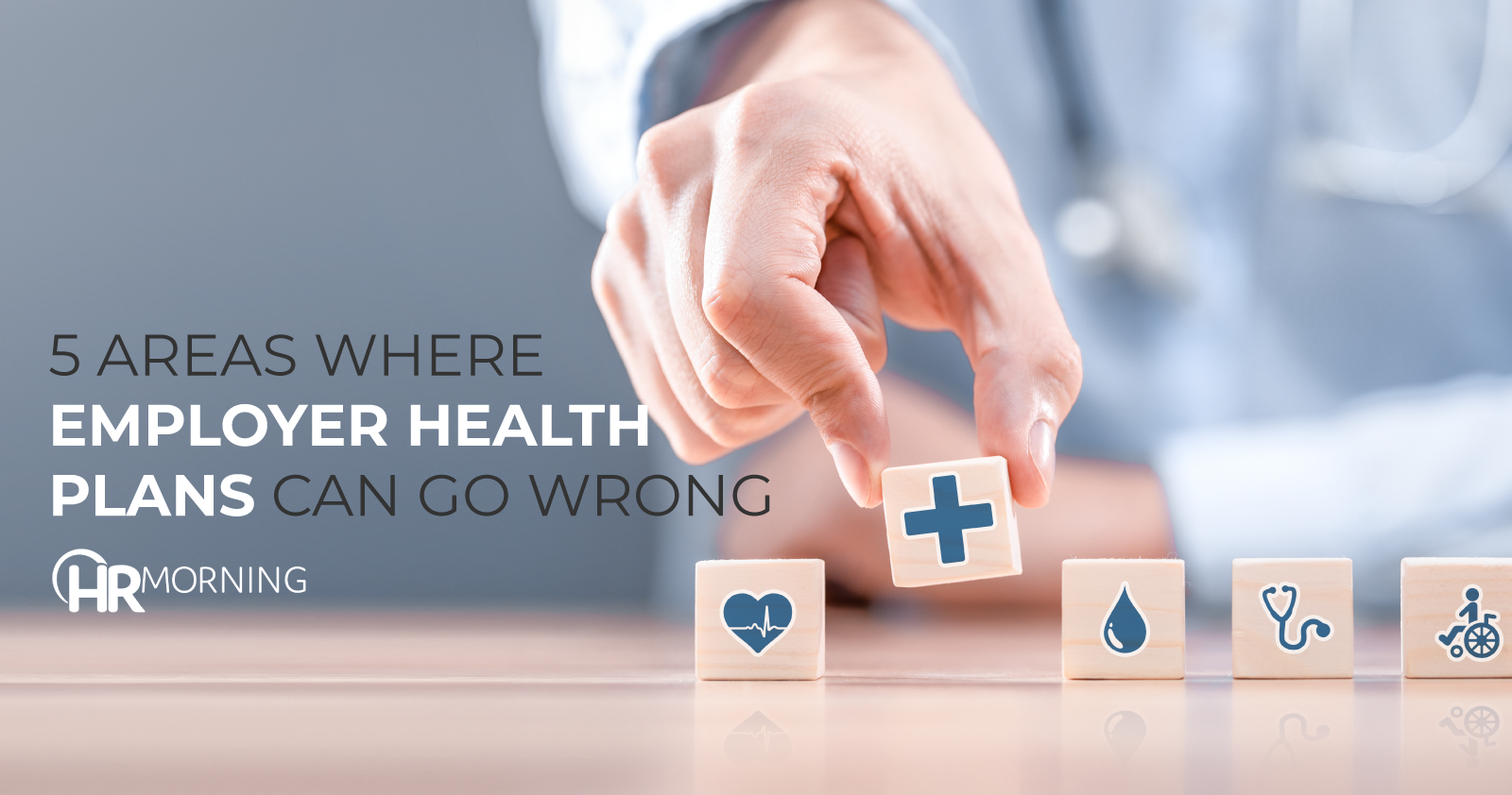 5 areas where employer health plans can go wrong