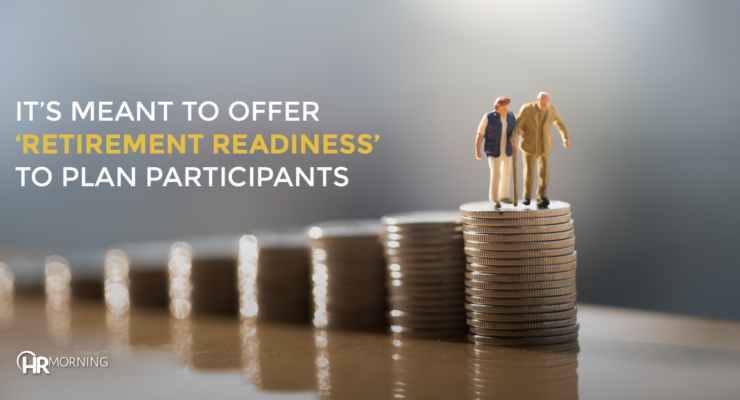 its meant to offer retirement readiness to plan participants