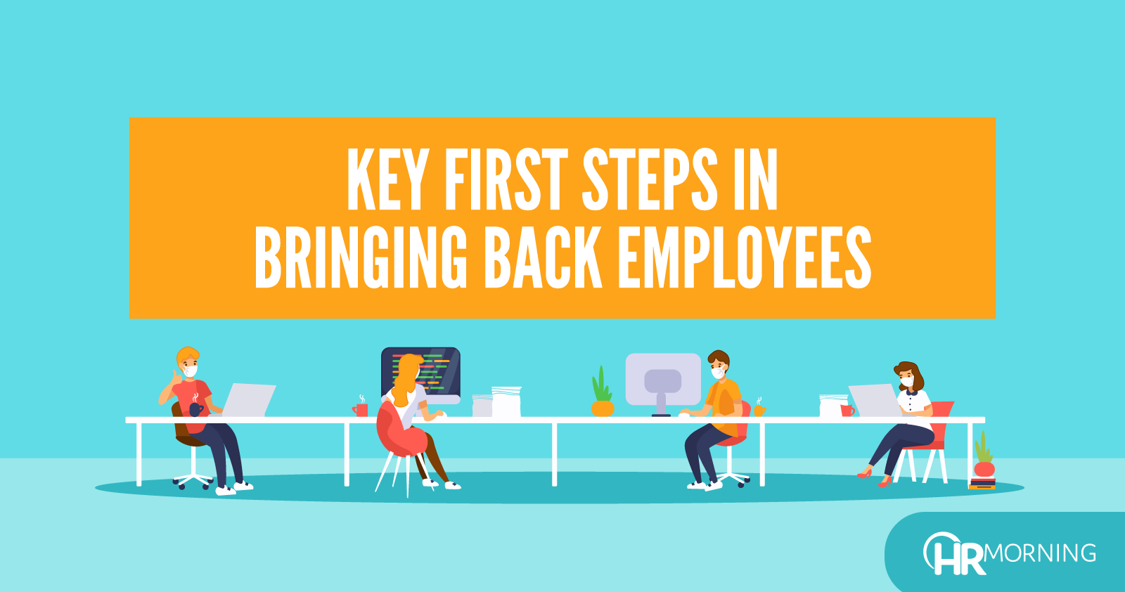 Key First Steps In Bringing Back Employees