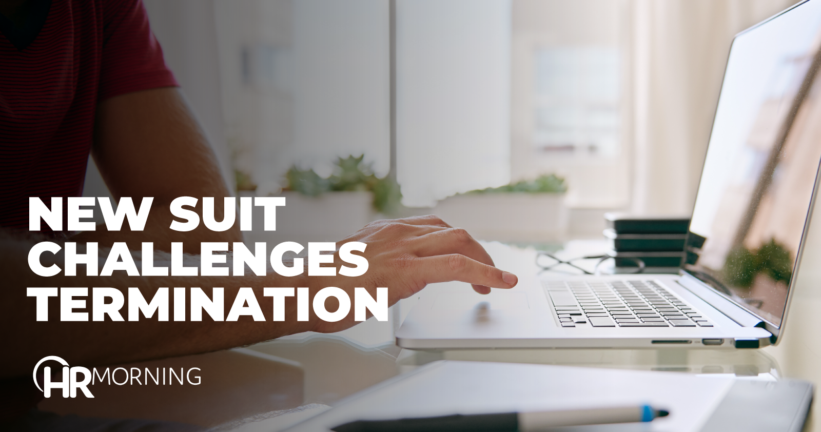 New Suit Challenges Termination