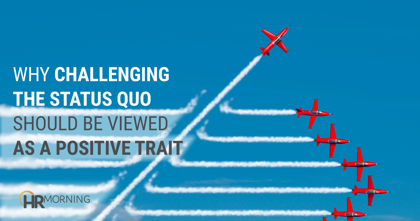 Why Challenging The Status Quo Should Be Viewed As A Positive Trait