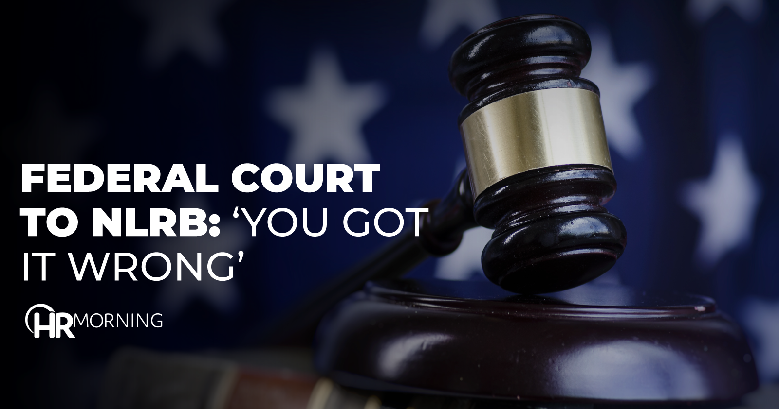Federal Court To NLRB You Got It Wrong