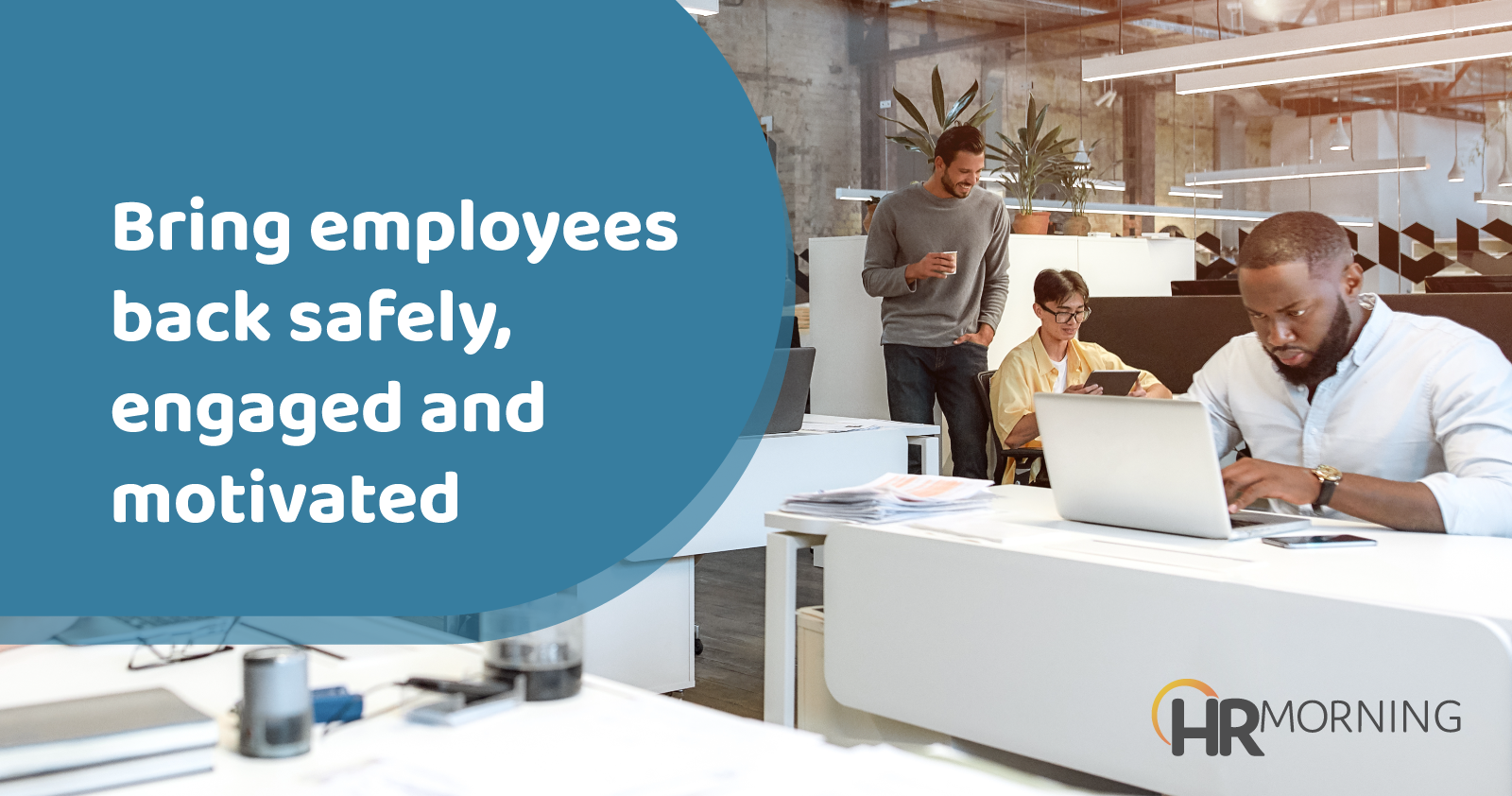 bring employees back safely engaged and motivated