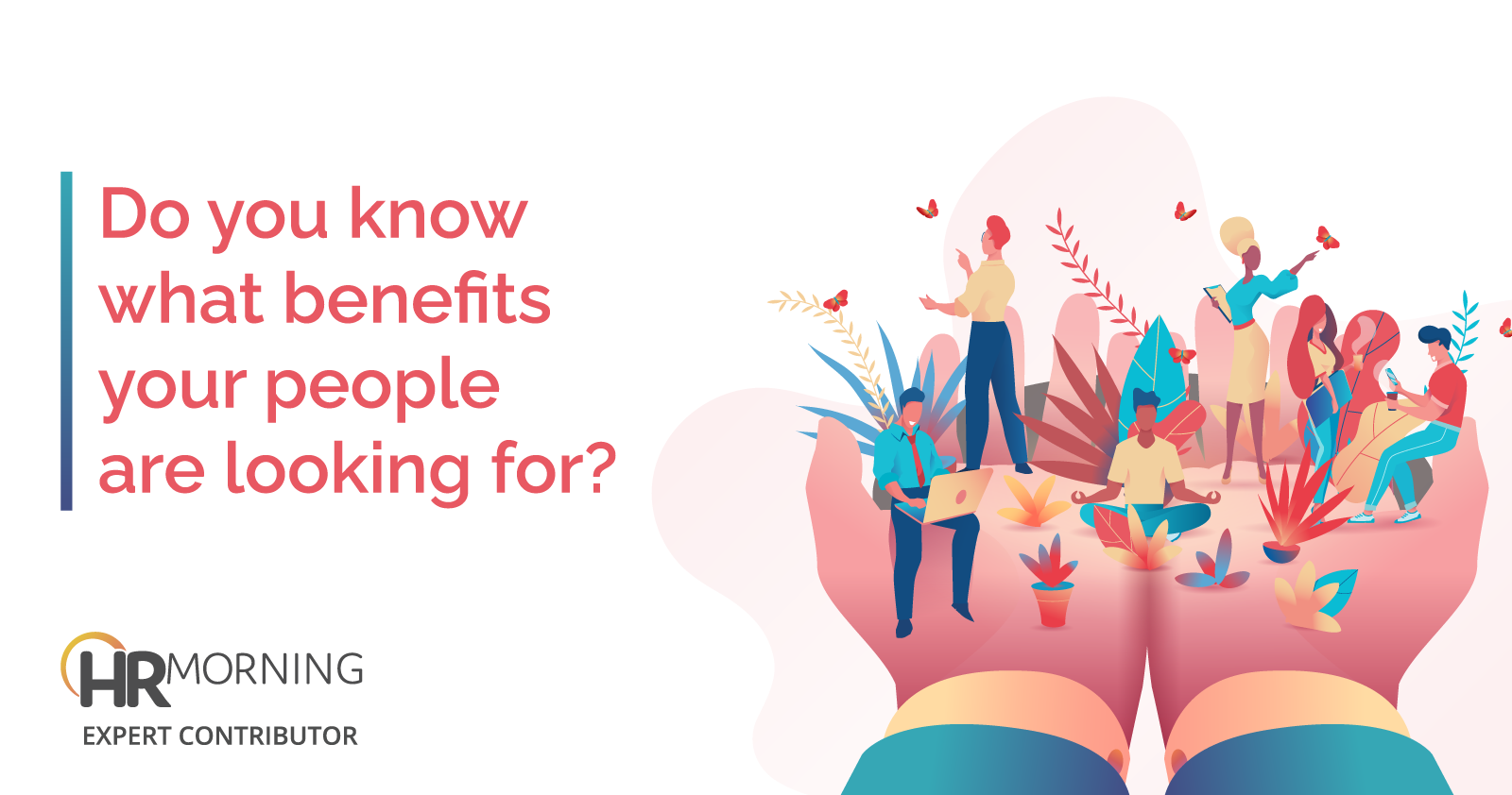 do you know what benefits your people are looking for
