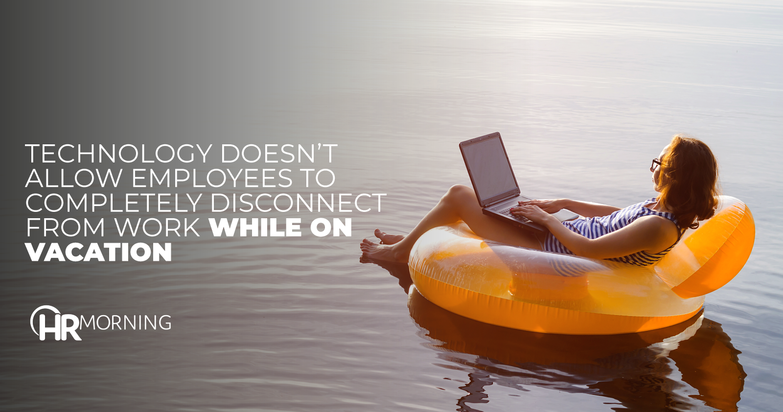 Technology Doesn't Allow Employees To Completely Disconnect From Work While On Vacation