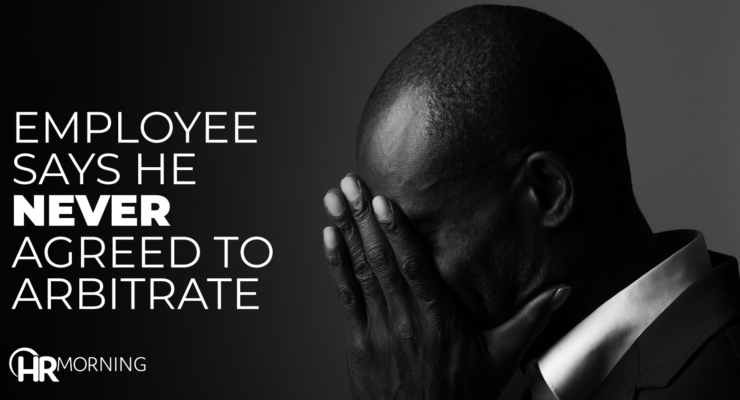 employee says he never agreed to arbitrate