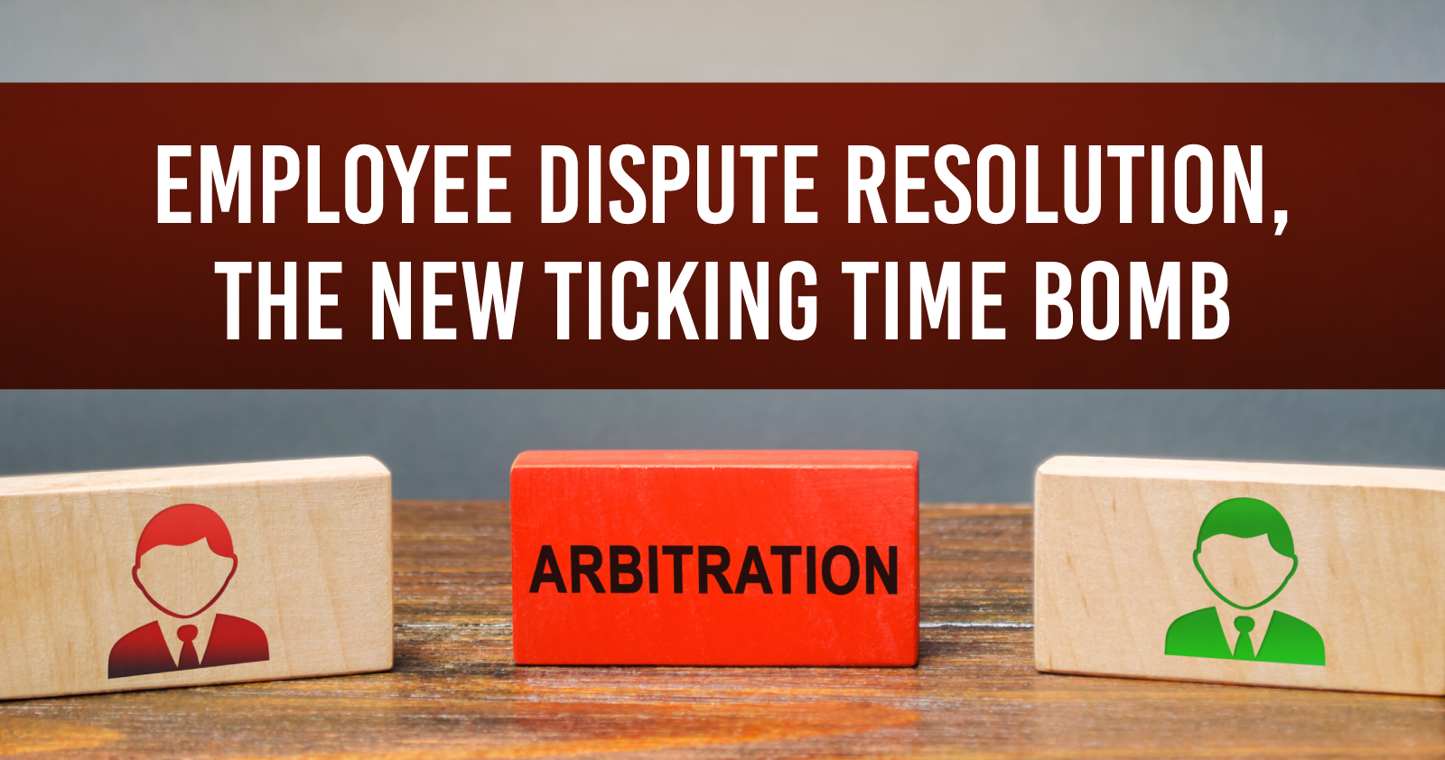 Employee Dispute Resolution The New Ticking Time Bomb