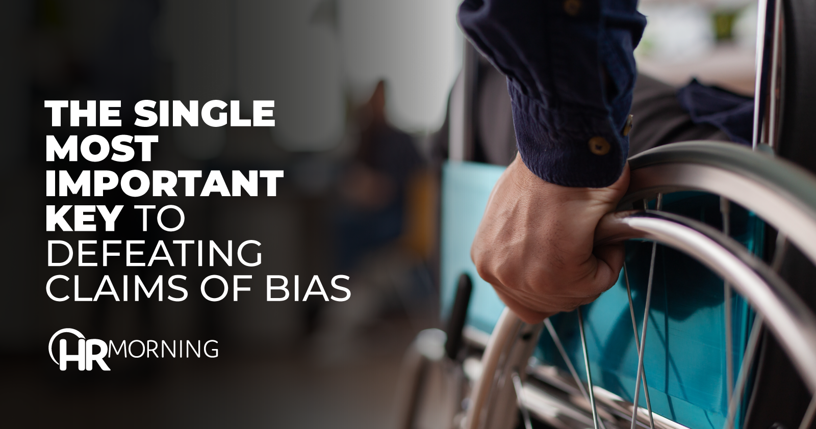 the single most important key to defeating claims of bias