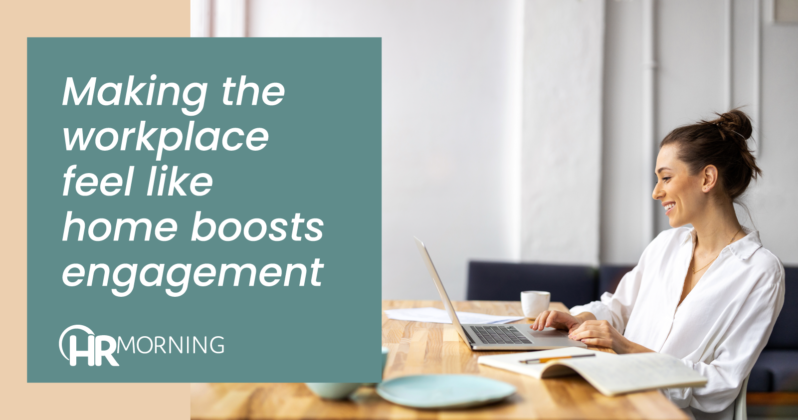making the workplace feel like home boosts engagement