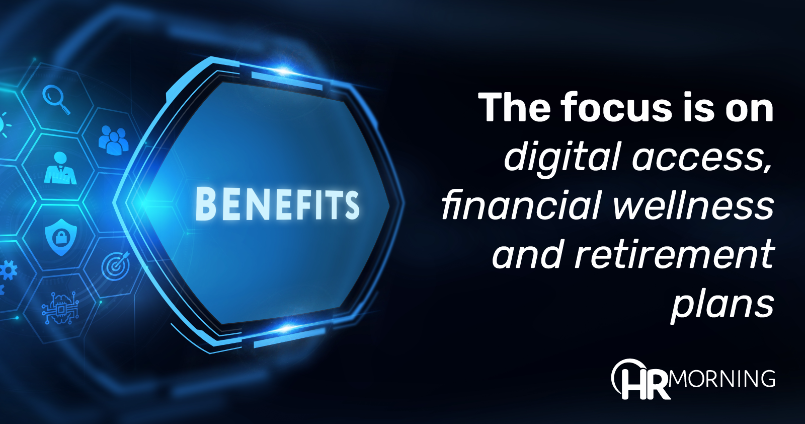 the focus is on digital access financial wellness and retirement plans